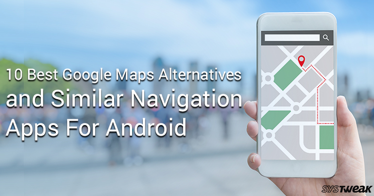 10 Best Google Maps Alternatives And Similar Navigation Apps For Android
