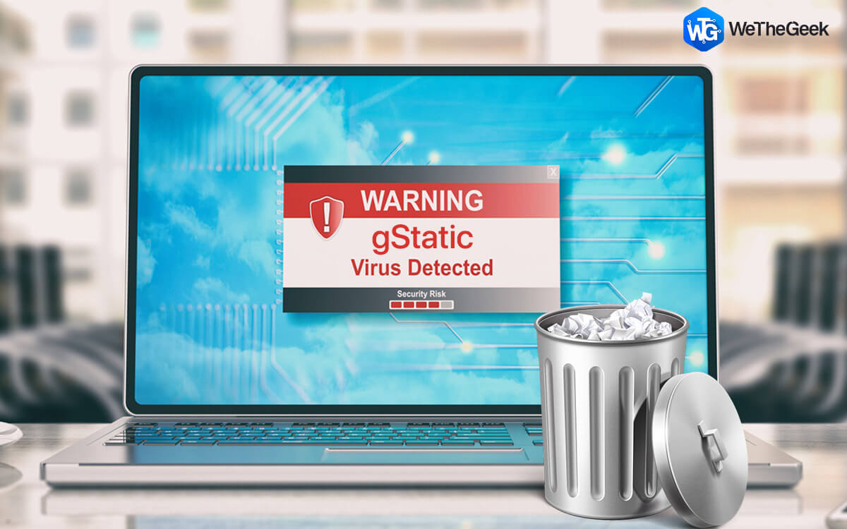 How To Remove Gstatic Virus From Windows PC